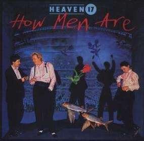 Heaven 17 - How Men Are