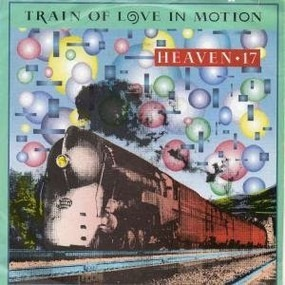 Heaven 17 - Train Of Love In Motion