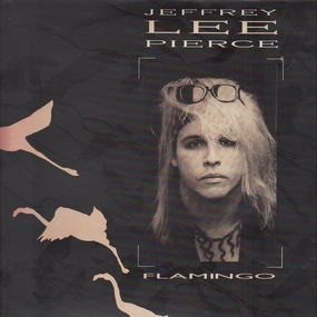 Jeffrey Lee Pierce - Flamingo