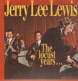 Jerry Lee Lewis - The Locust Years... And The Return To The Promised Land
