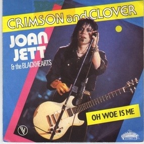 Joan Jett & The Blackhearts - Crimson And Clover • Oh Woe Is Me
