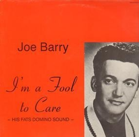 Joe Barry - I'm A Fool To Care -His Fats Domino Sound-