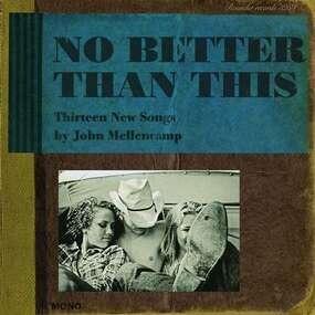 John Mellencamp - No Better Than This