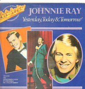 Johnnie Ray - Yesterday, Today & Tomorrow