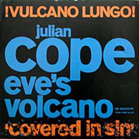 Julian Cope - Eve's Volcano - !Vulcano Lungo! (Covered In Sin)
