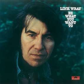 Link Wray - BE What You Want To BE