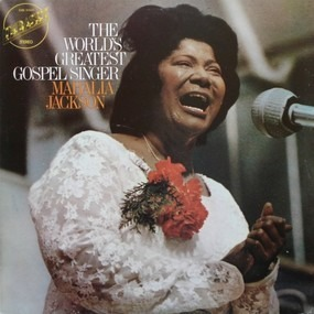 Mahalia Jackson - The World's  Greatest Gospel Singer