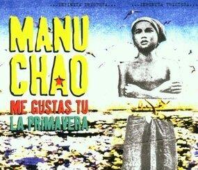 Manu Chao - Me Gustas Tu / La Primavera
