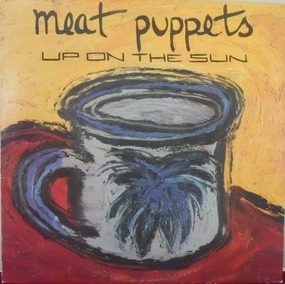 Meat Puppets - Up on the Sun