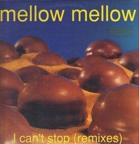 Mellow Mellow - I Can't Stop (Remixes)