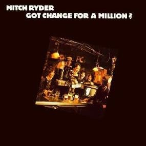 Mitch Ryder & the Detroit Wheels - Got Change for a Million?