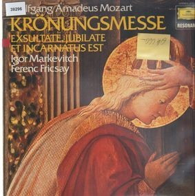 Wolfgang Amadeus Mozart - Krönungsmesse, Exultate, Jubilate, Et Incarnatus Est,, I. Markevitch, F. Fricsay