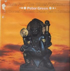 Peter Green - A Case for the blues / Katmandu