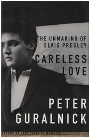 Elvis Presley - Careless Love: The Unmaking of Elvis Presley