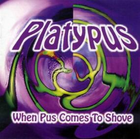 Platypus - When Pus Comes To Shove