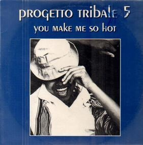 Progetto Tribale - You Make Me So Hot (The Remixes)