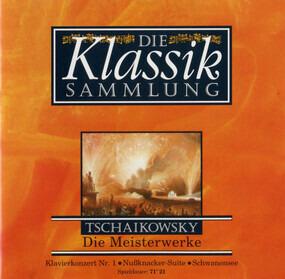 Pyotr Ilyich Tchaikovsky - Die Klassiksammlung 1: Tschaikowsky: Die Meisterwerke