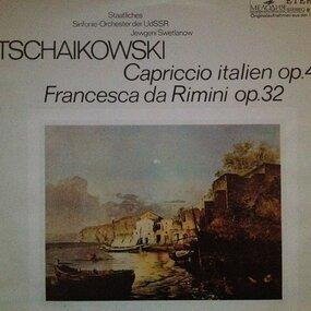 Pyotr Ilyich Tchaikovsky - Capriccio Italien Op. 45 / Francesca Da Rimini Op. 32 (Swetlanow)