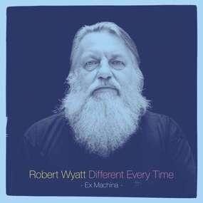 Robert Wyatt - Different Every Time / Volume 1 (2LP+MP3