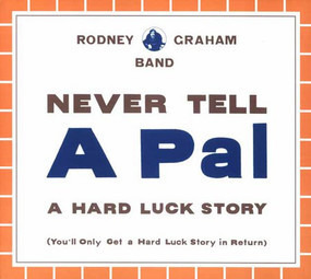 Rodney Graham Band - Never Tell A Pal A Hard Luck Story (You'll Only Get A Hard Luck Story In Return)
