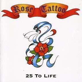 Rose Tattoo - 25 to Life