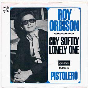 Roy Orbison - Cry Softly Lonely One / Pistolero