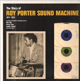 Roy Porter Sound Machine - The Story Of Roy Porter Sound Machine