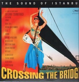 Soundtrack - Crossing The Bridge - The Sound Of Istanbul