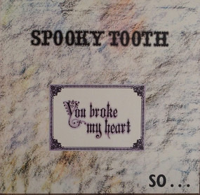Spooky Tooth - You Broke My Heart So...I Busted Your Jaw
