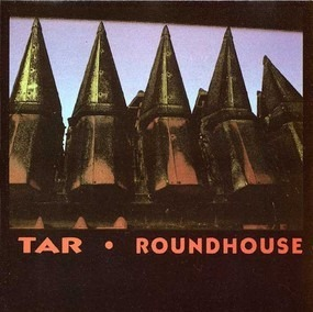 Tar - Roundhouse