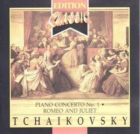 Pyotr Ilyich Tchaikovsky - Piano Concerto No. 1 / Romeo and Juliet