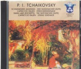 Pyotr Ilyich Tchaikovsky - Swan Lake (Excerpts) - The Nutcracker (Suite) - Capriccio Italien - String Serenade