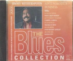 The Blues Collection - 24: Jimmy Witherspoon - Ain't Nobody's Business