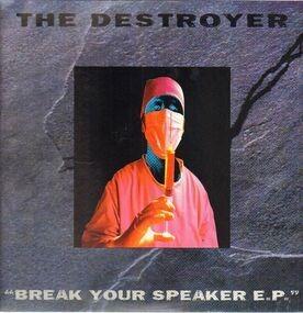 The Destroyer - Break Your Speaker E.P.