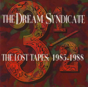 the dream syndicate - 3½: The Lost Tapes: 1985-1988