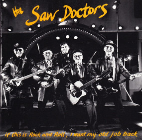 The Saw Doctors - If This Is Rock And Roll, I Want My Old Job Back