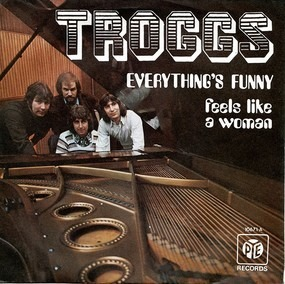 The Troggs - Everything's Funny / Feels Like A Woman
