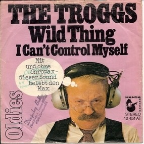 The Troggs - Wild Thing / I Can't Control Myself