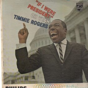 Timmie Rogers - 'If I were President' Oh Yeah
