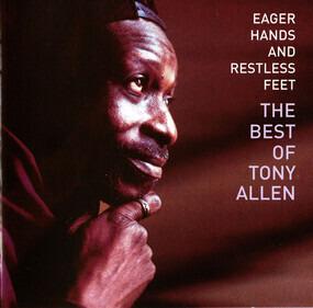 Tony Allen - Eager Hands And Restless Feet - The Best Of Tony Allen