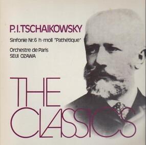 Pyotr Ilyich Tchaikovsky - The Classics - Sinfonie Nr.6 H-moll 'Pathétique'