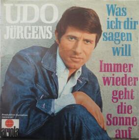 Udo Jürgens - Immer Wieder Geht Die Sonne Auf / Was Ich Dir Sagen Will
