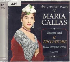 Giuseppe Verdi - Il Trovatore: The Greatest Years Of Maria Callas