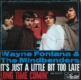 Wayne Fontana & the Mindbenders - It's Just A Little Bit Too Late / Long Time Comin'