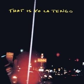 Yo La Tengo - That Is Yo La Tengo