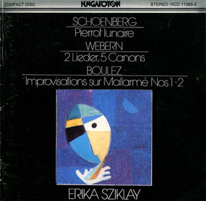Arnold Schoenberg - Pierrot Lunaire / 2 Lieder, 5 Canons / Improvisations Sur Mallarmé Nos 1-2