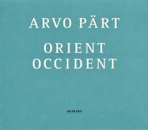 Arvo Pärt - Orient & Occident