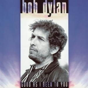 Bob Dylan - Good as I Been to You