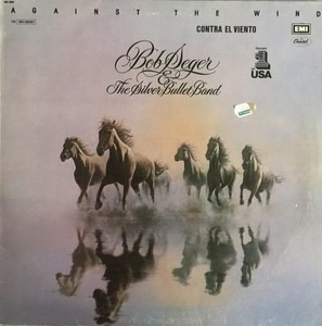 Bob Seger & the Silver Bullet Band - Against The Wind. Contra el viento