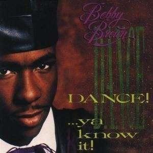 Bobby Brown - Dance! ...ya know it!